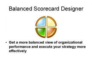 Balanced Scorecard Designer Get a more balanced view