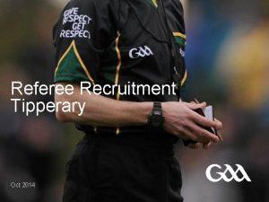Referee Recruitment Tipperary Oct 2014 New Referee Recruitment