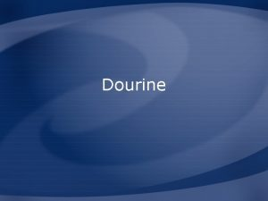 Dourine Overview Organism History Epidemiology Transmission Disease in