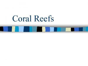Coral Reefs Location of Reefs Found between 30north