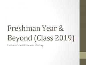 Freshman Year Beyond Class 2019 Freshman School Counselor