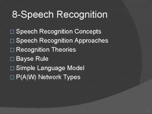 8 Speech Recognition Speech Recognition Concepts Speech Recognition