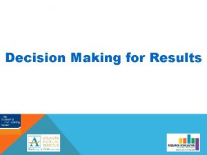 Decision Making for Results Decision Making for Results