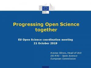 Progressing Open Science together EU Open Science coordination