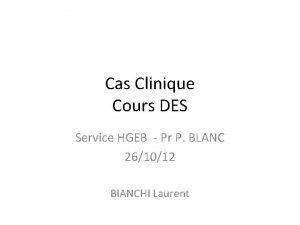 Cas Clinique Cours DES Service HGEB Pr P
