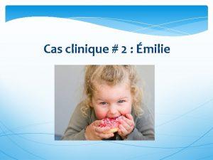 Cas clinique 2 milie Sommaire Cas clinique 2