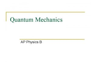 Quantum Mechanics AP Physics B Quantum Quantum mechanics