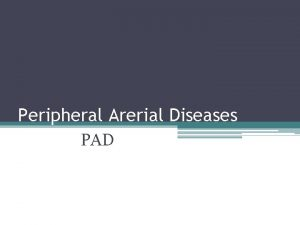 Peripheral Arerial Diseases PAD Key points PAD results