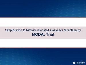 Simplification to RitonavirBoosted Atazanavir Monotherapy MODAt Trial Simplification