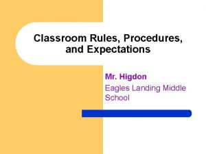 Classroom Rules Procedures and Expectations Mr Higdon Eagles