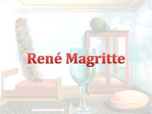 Ren Magritte Ren Magritte Ren Magritte was a