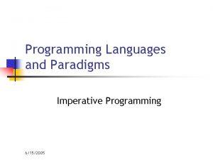 Programming Languages and Paradigms Imperative Programming 6152005 Imperative