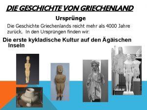 DIE GESCHICHTE VON GRIECHENLAND Ursprnge Die Geschichte Griechenlands