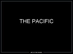 THE PACIFIC ART OF THE PACIFIC The Pacific