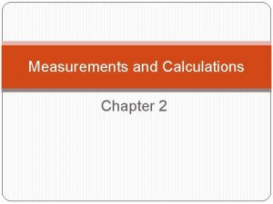 Measurements and Calculations Chapter 2 Using Scientific Measurements