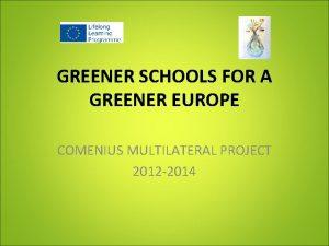 GREENER SCHOOLS FOR A GREENER EUROPE COMENIUS MULTILATERAL
