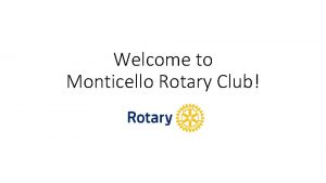 Welcome to Monticello Rotary Club What is Rotary