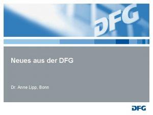 Neues aus der DFG Dr Anne Lipp Bonn