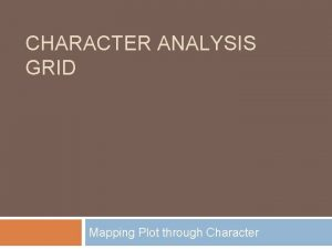 CHARACTER ANALYSIS GRID Mapping Plot through Character Character
