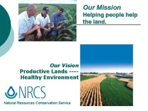 Our Mission Helping people help the land Our