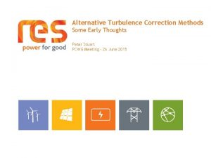Alternative Turbulence Correction Methods Some Early Thoughts Peter