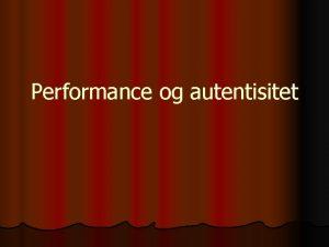 Performance og autentisitet Performance og autentisitet l Performance