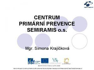 CENTRUM PRIMRN PREVENCE SEMIRAMIS o s Mgr Simona