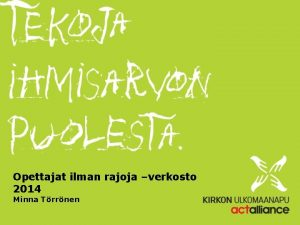 Opettajat ilman rajoja verkosto 2014 Minna Trrnen 2