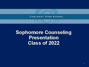 Sophomore Counseling Presentation Class of 2022 1 Todays