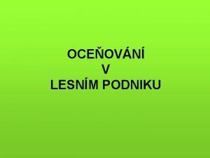 OCEOVN V LESNM PODNIKU SYSTEMATIKA OCEOVN LESA Objekty