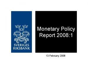 Monetary Policy Report 2008 1 13 February 2008