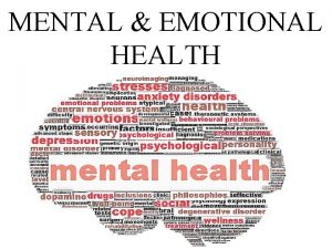 MENTAL EMOTIONAL HEALTH MENTAL EMOTIONAL HEALTH The ability