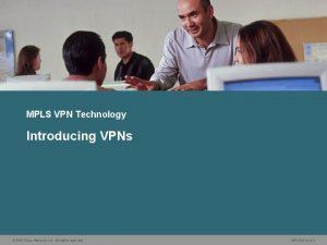 MPLS VPN Technology Introducing VPNs 2006 Cisco Systems