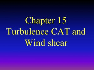 Chapter 15 Turbulence CAT and Wind shear Definition