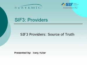 SIF 3 Providers SIF 3 Providers Source of