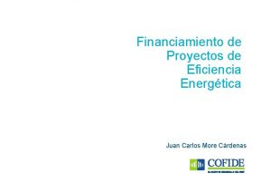 Financiamiento de Proyectos de Eficiencia Energtica Juan Carlos