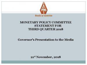 1 Bank of Zambia MONETARY POLICY COMMITTEE STATEMENT