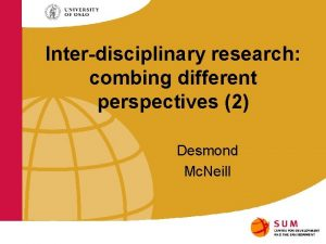 Interdisciplinary research combing different perspectives 2 Desmond Mc