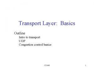 Transport Layer Basics Outline Intro to transport UDP