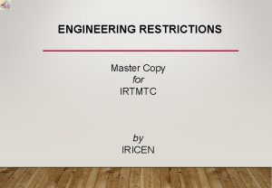 ENGINEERING RESTRICTIONS Master Copy for IRTMTC by IRICEN