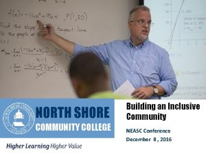 NORTH SHORE COMMUNITY COLLEGE Building an Inclusive Community
