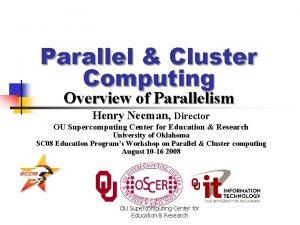 Parallel Cluster Computing Overview of Parallelism Henry Neeman