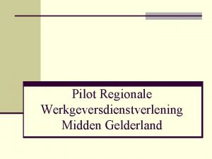 Pilot Regionale Werkgeversdienstverlening Midden Gelderland Aanleiding 22 juni