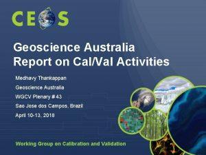 Geoscience Australia Report on CalVal Activities Medhavy Thankappan