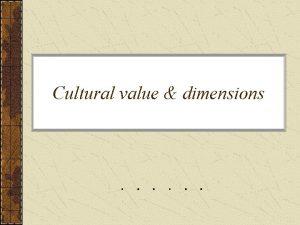 Cultural value dimensions Topics 1 Cultural value dimensions