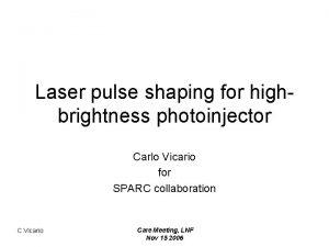 Laser pulse shaping for highbrightness photoinjector Carlo Vicario