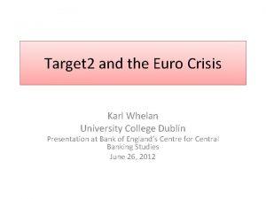 Target 2 and the Euro Crisis Karl Whelan