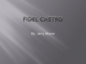 FIDEL CASTRO By Jerry Moore About Castro Fidel