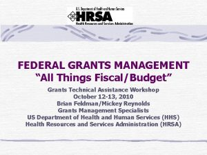 FEDERAL GRANTS MANAGEMENT All Things FiscalBudget Grants Technical