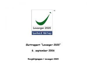 Sluttrapport Levanger 2020 6 september 2006 Prosjektgruppen i